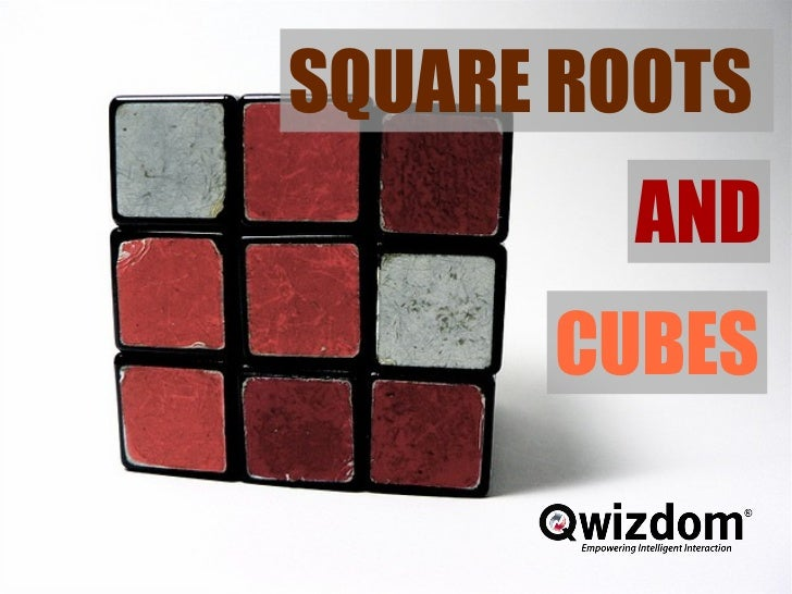 Square, root and cube SQUARE ROOTS  AND CUBES