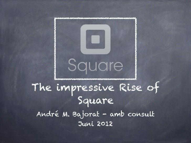 The impressive Rise of       SquareAndré M. Bajorat - amb consult          Juni 2012