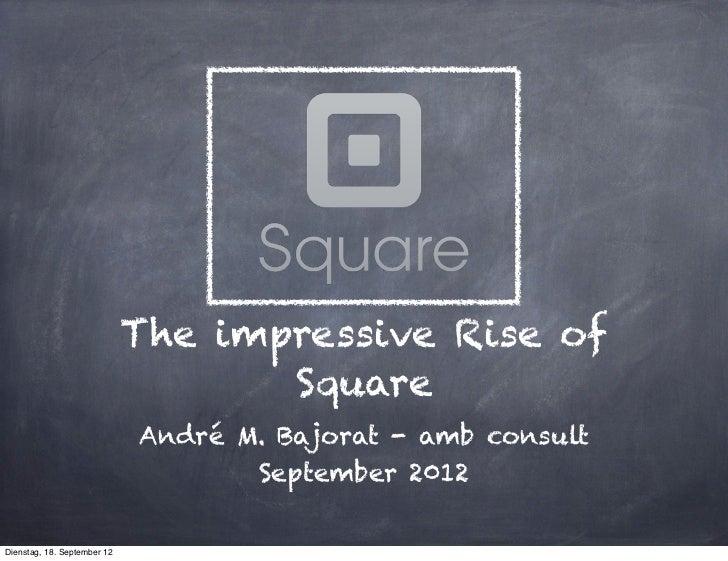 The impressive Rise of                                    Square                             André M. Bajorat - amb consul...