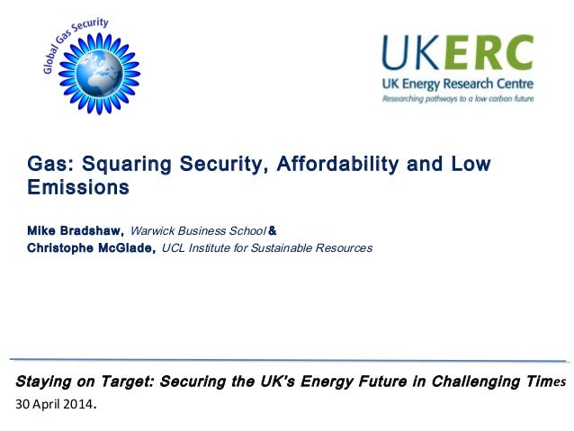 Gas: Squaring Security, Affordability and Low Emissions - Mike Bradshaw, Warwick Business School, and Christophe McGlade, UCL