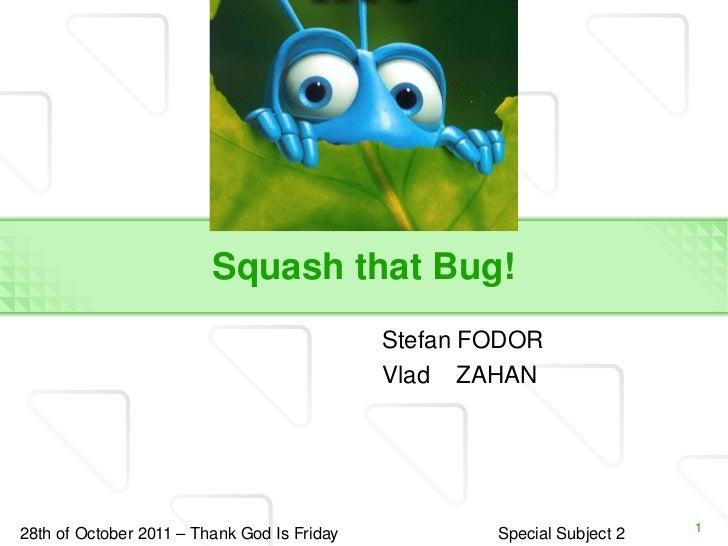 Squash that Bug! <ul><li>Stefan FODOR