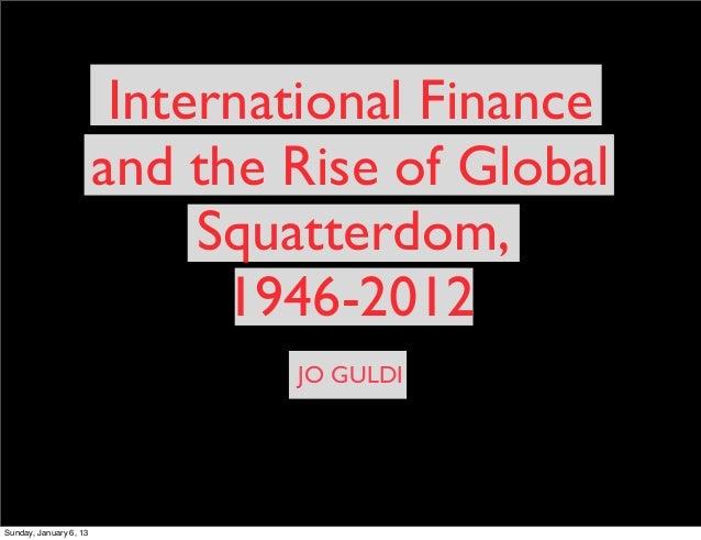 JO GULDIInternational Financeand the Rise of GlobalSquatterdom,1946-2012Sunday, January 6, 13
