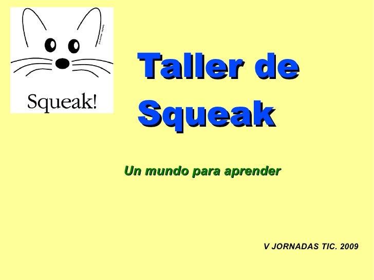 Taller de  Squeak V JORNADAS TIC. 2009 Un mundo para aprender