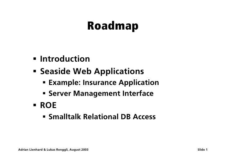 Roadmap           ß Introduction          ß Seaside Web Applications                ß Example: Insurance Application      ...