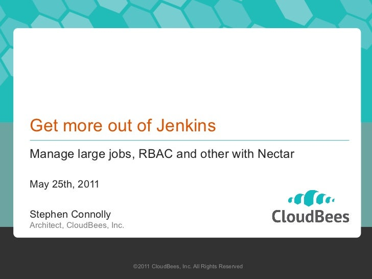 Get more out of JenkinsManage large jobs, RBAC and other with NectarMay 25th, 2011Stephen ConnollyArchitect, CloudBees, In...
