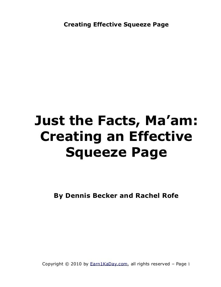 Creating Effective Squeeze PageJust the Facts, Ma'am: Creating an Effective    Squeeze Page     By Dennis Becker and Rache...