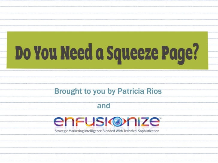 What Is a Squeeze Page?A landing page where you will promote a webinar, sendan offer or anything that can grab the attenti...