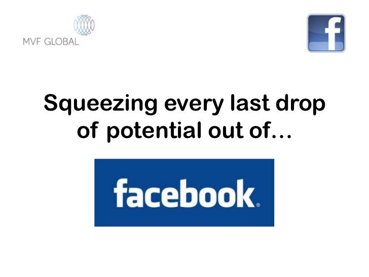 Squeezing Every Last Drop of Potential out of Facebook