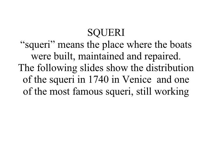 """SQUERI """"squeri"""" means the place where the boats were built, maintained and repaired. The following slides show the distrib..."""