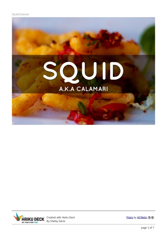 Squid/Calamari                 Created with Haiku Deck   Photo by Alf Melin                 By Shelby Glenn               ...