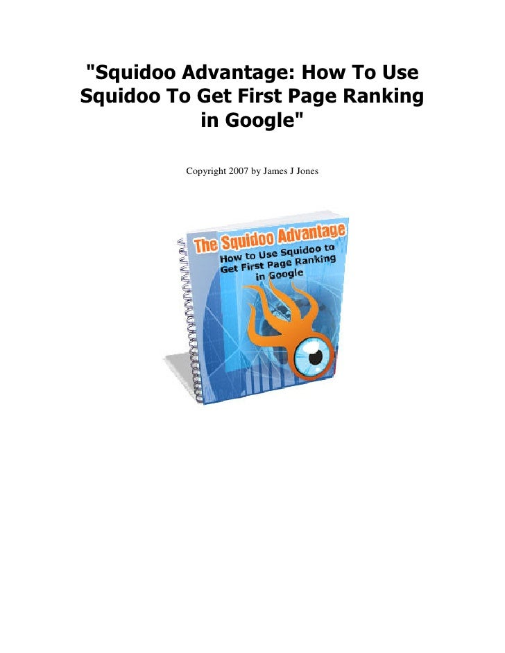 """""""Squidoo Advantage: How To UseSquidoo To Get First Page Ranking           in Google""""          Copyright 2007 by James J Jo..."""