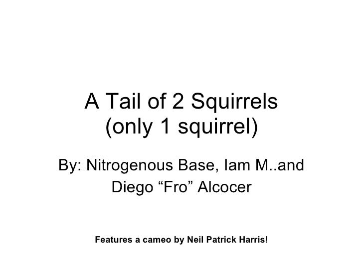 """A Tail of 2 Squirrels (only 1 squirrel) By: Nitrogenous Base, Iam M..and Diego """"Fro"""" Alcocer Features a cameo by Neil Patr..."""