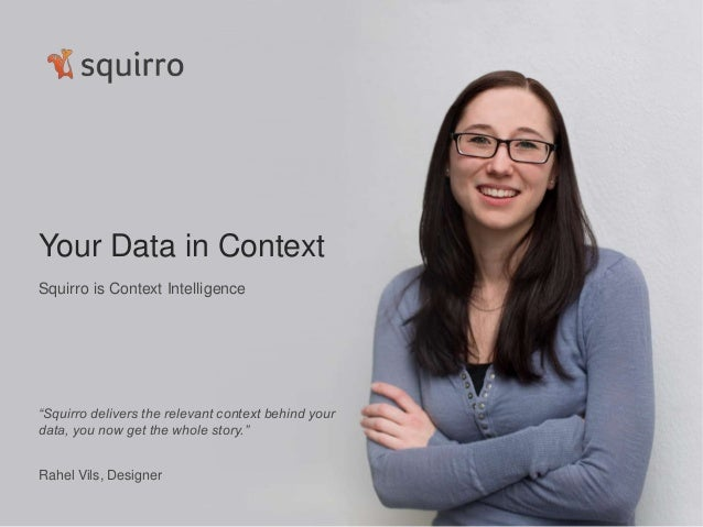 "Squirro – © 2013 Nektoon AGDesigned and produced in Switzerland""Squirro delivers the relevant context behind yourdata, you..."