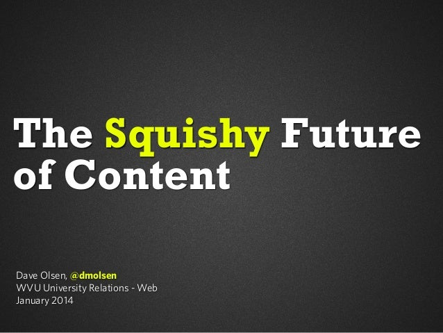 The Squishy Future of Content Dave Olsen, @dmolsen WVU University Relations - Web January 2014