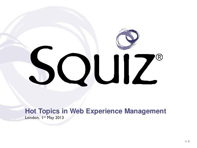 > 1	Hot Topics in Web Experience ManagementLondon, 1st May 2013