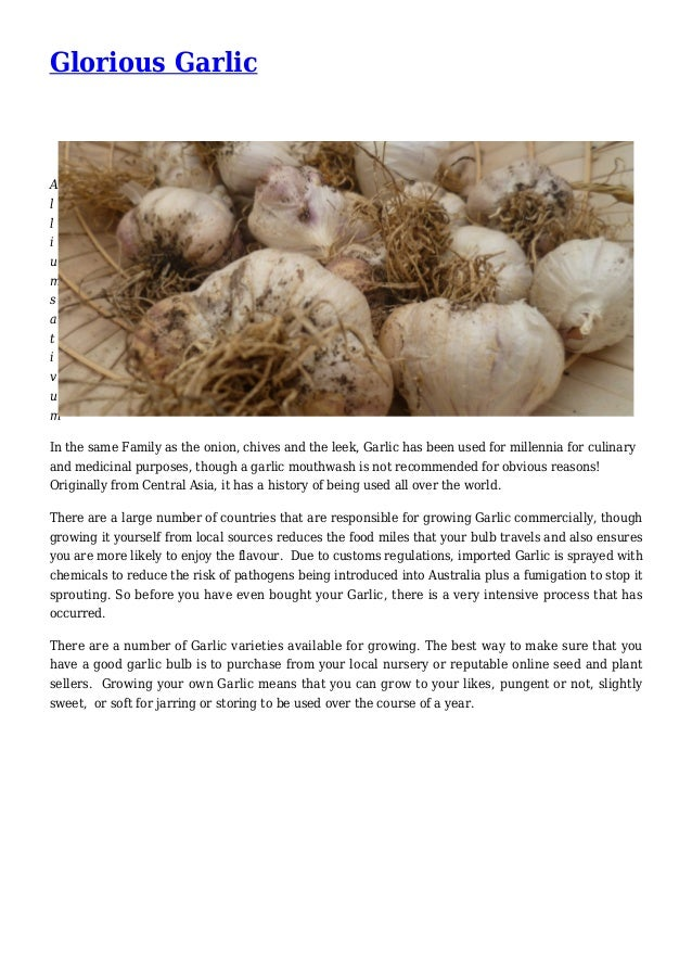 Glorious Garlic A l l i u m s a t i v u m In the same Family as the onion, chives and the leek, Garlic has been used for m...