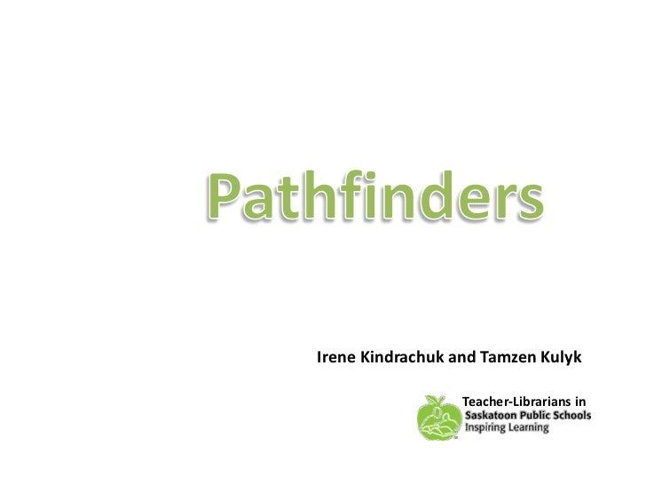Pathfinders<br />         Irene Kindrachuk and Tamzen Kulyk <br />Teacher-Librarians in  <br />