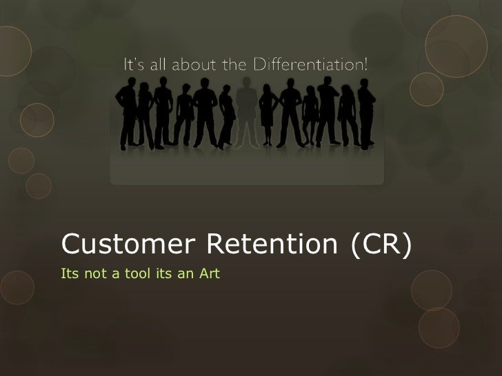Customer Retention (CR)<br />Its not a tool its an Art<br />
