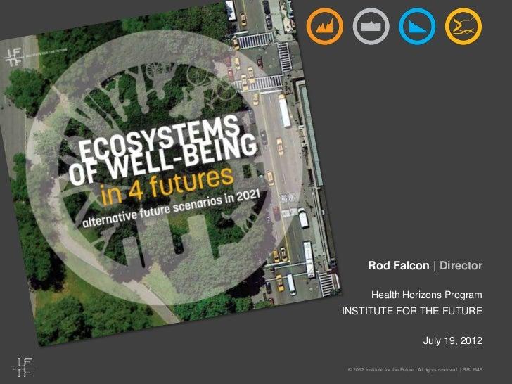 Rod Falcon | Director           Health Horizons ProgramINSTITUTE FOR THE FUTURE                                    July 19...