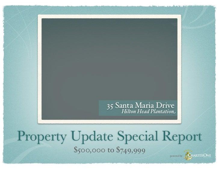 35 Santa Maria Drive                      Hilton Head PlantationProperty Update Special Report         $500,000 to $749,99...