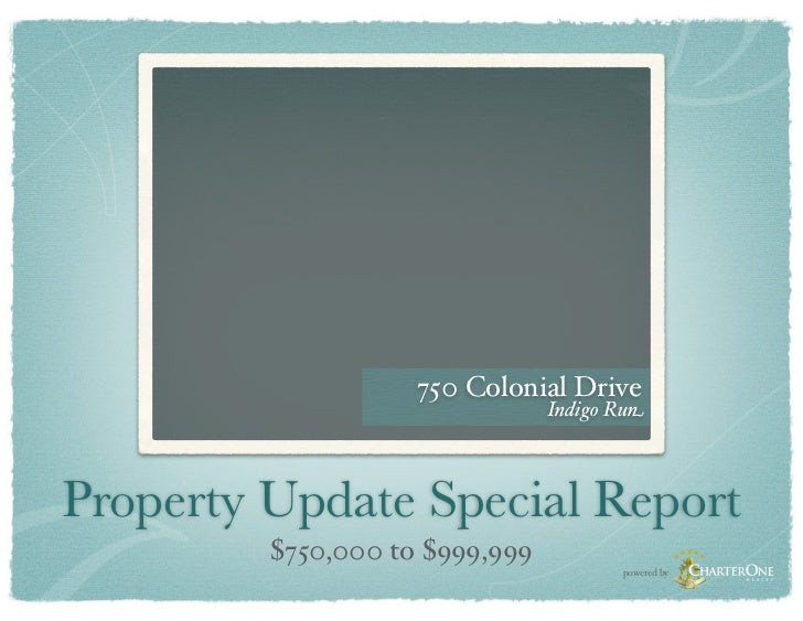 750 Colonial Drive                                Indigo RunProperty Update Special Report         $750,000 to $999,999   ...