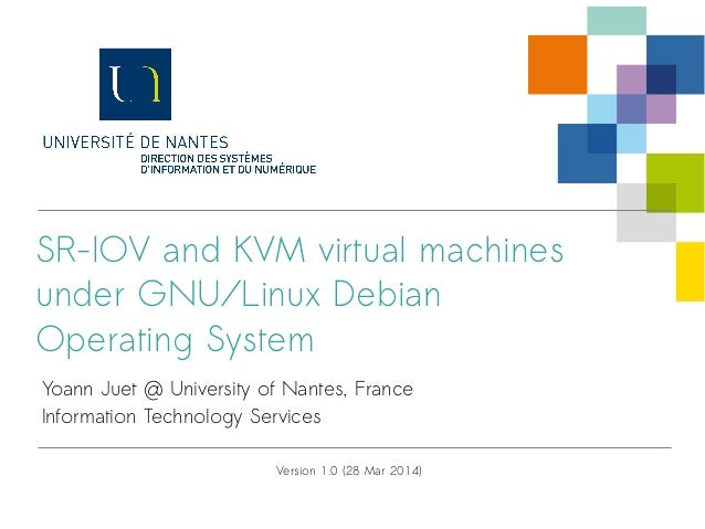 SR-IOV and KVM virtual machines under GNU/Linux Debian Operating System Yoann Juet @ University of Nantes, France Informat...