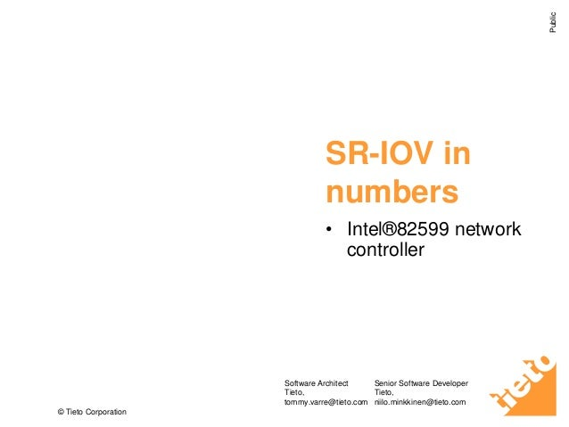 Public  SR-IOV in numbers • Intel®82599 network controller  Tommy Värre  Niilo Minkkinen  Software Architect Senior Softwa...