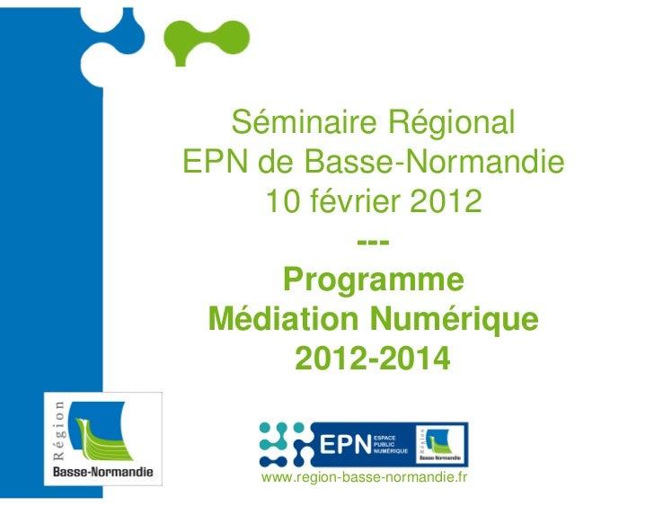 DÉVELOPPEMENT NUMÉRIQUE DU    TERRITOIRE  Séminaire RégionalEPN de Basse-Normandie    10 février 2012          ---     Pro...