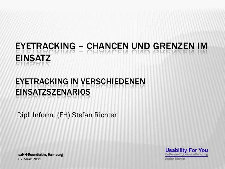 EYETRACKING – CHANCEN UND GRENZEN IMEINSATZEYETRACKING IN VERSCHIEDENENEINSATZSZENARIOSDipl. Inform. (FH) Stefan Richterux...