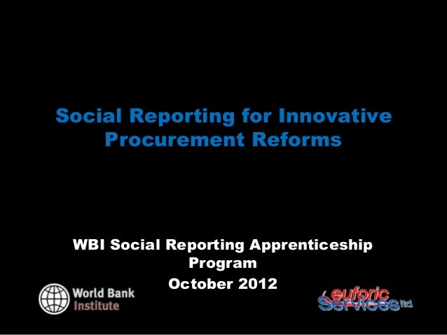 Social Reporting for Innovative    Procurement Reforms WBI Social Reporting Apprenticeship              Program           ...