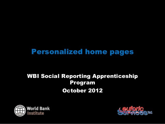 Personalized home pagesWBI Social Reporting Apprenticeship             Program           October 2012