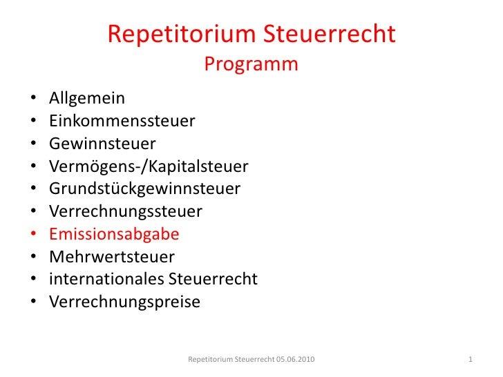 Repetitorium SteuerrechtProgramm<br />Allgemein<br />Einkommenssteuer<br />Gewinnsteuer<br />Vermögens-/Kapitalsteuer<br /...