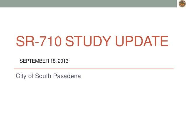 SR-710 STUDY UPDATE SEPTEMBER 18, 2013 City of South Pasadena