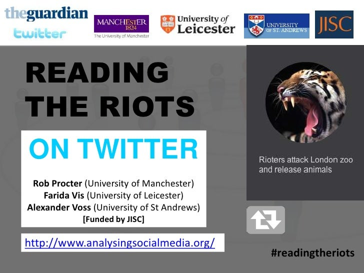 READINGTHE RIOTSON TWITTER    READING    THE RIOTS    ON TWITTER     Rob Procter (University of Manchester)        Farida ...