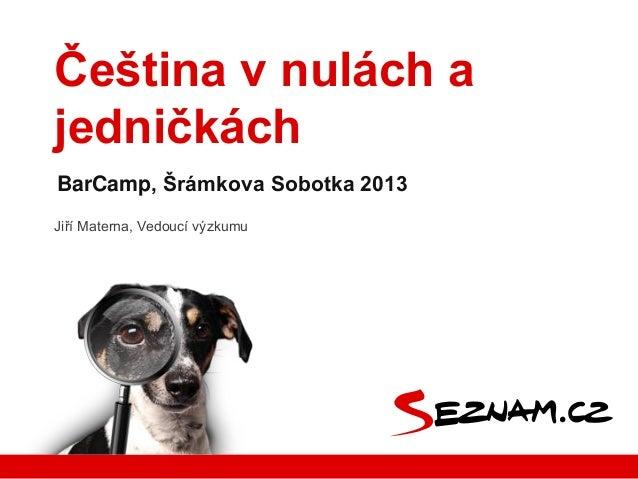 Jiří Materna, Vedoucí výzkumu BarCamp, Šrámkova Sobotka 2013 Čeština v nulách a jedničkách