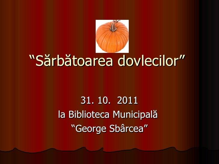 """"""" Sărbătoarea dovlecilor""""  31. 10.  2011 la Biblioteca Municipală  """" George Sbârcea"""""""