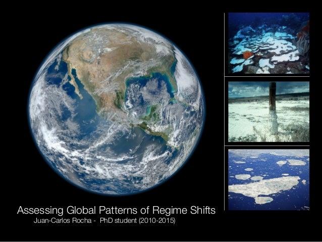 Assessing Global Patterns of Regime Shifts   Juan-Carlos Rocha - PhD student (2010-2015)