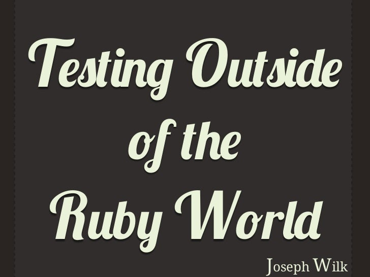 Testing outside of the Ruby World
