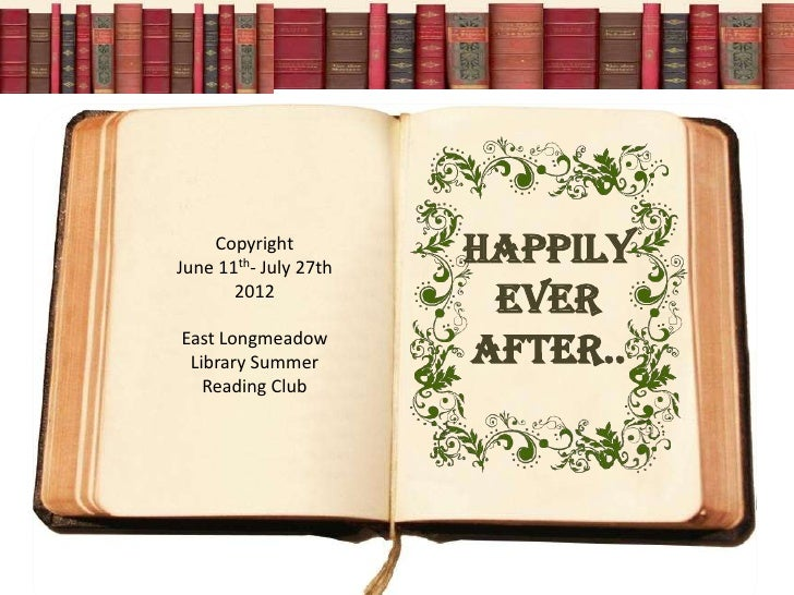 CopyrightJune 11th- July 27th                       HAPPILY       2012                        EVEREast Longmeadow Library ...