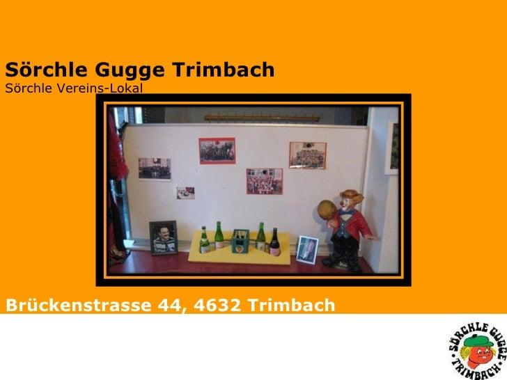 Brückenstrasse 44, 4632 Trimbach   Sörchle Gugge Trimbach   Sörchle Vereins-Lokal