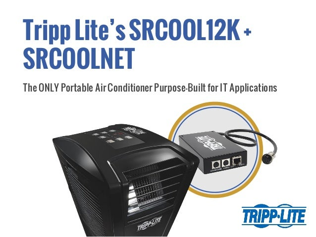 TrippLite'sSRCOOL12K+ SRCOOLNET The ONLY Portable Air Conditioner Purpose-Built for IT Applications