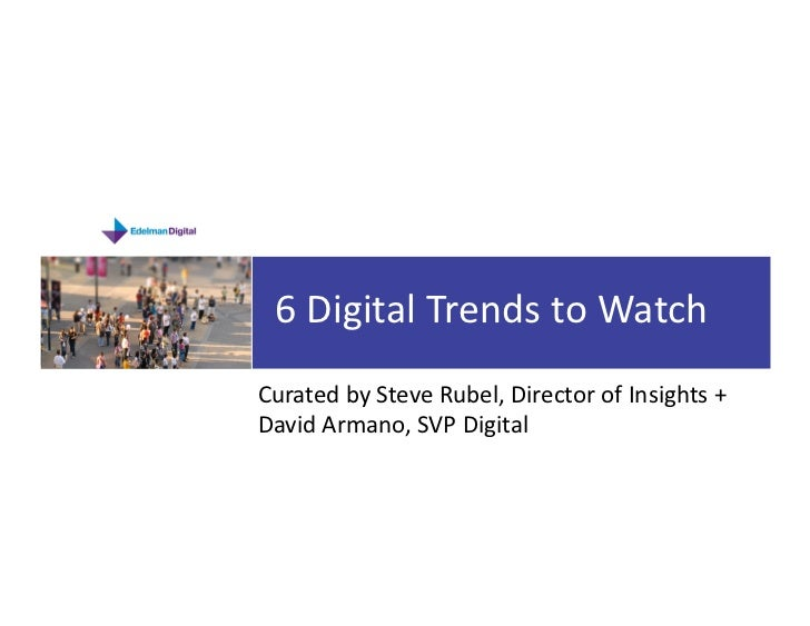 Six Digital Trends To Watch by Steve Rubel and David Armano