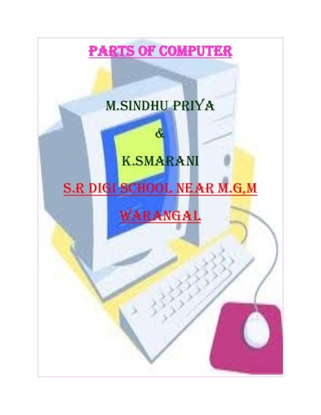 PARTS OF COMPUTER M.SINDHU PRIYA & K.SMARANI S.R DIGI SCHOOL near M.G,m WARANGAL
