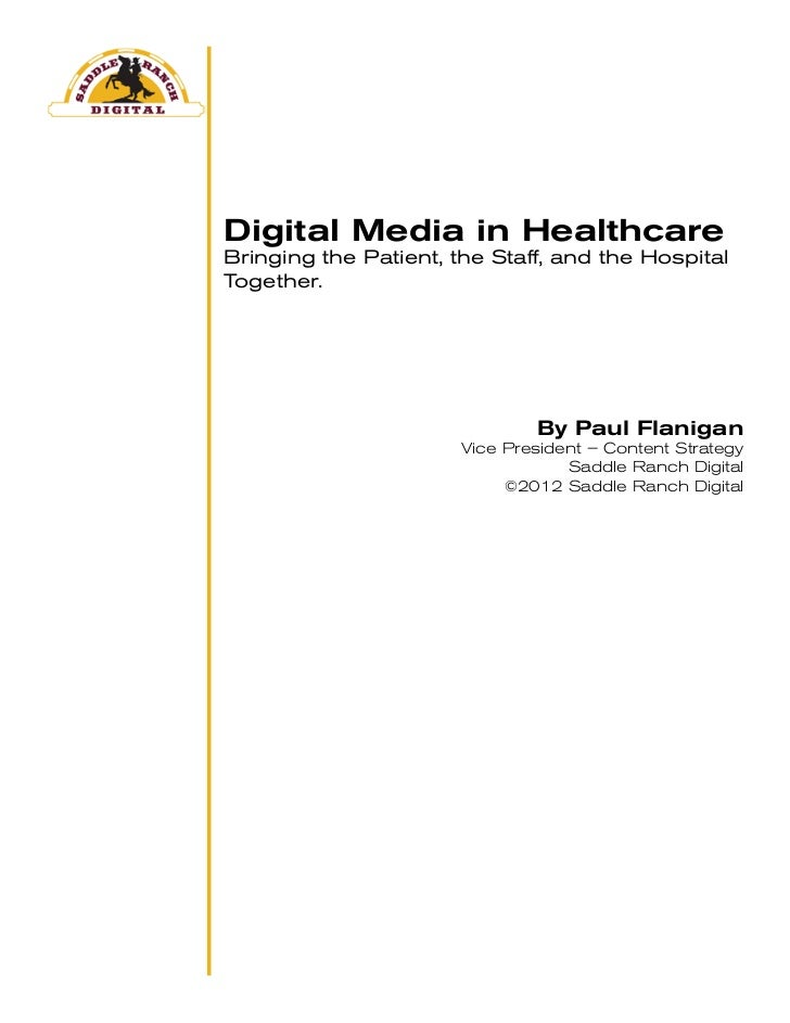 Digital Media in HealthcareBringing the Patient, the Staff, and the HospitalTogether.                               By Pau...