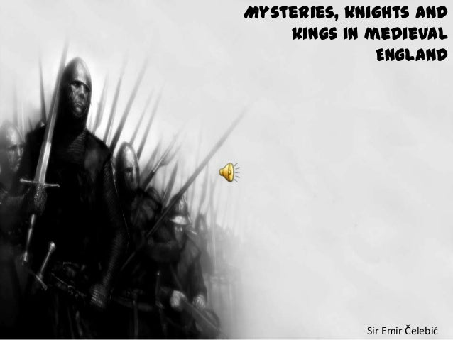 Mysteries, knights and kings in medieval England  Sir Emir Čelebid