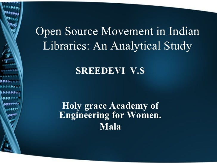 Open Source Movement in Indian Libraries: An Analytical Study       SREEDEVI V.S    Holy grace Academy of    Engineering f...