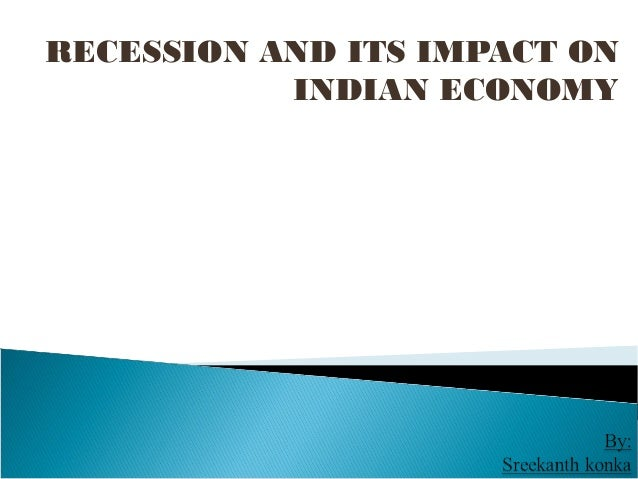 RECESSION AND ITS IMPACT ON INDIAN ECONOMY