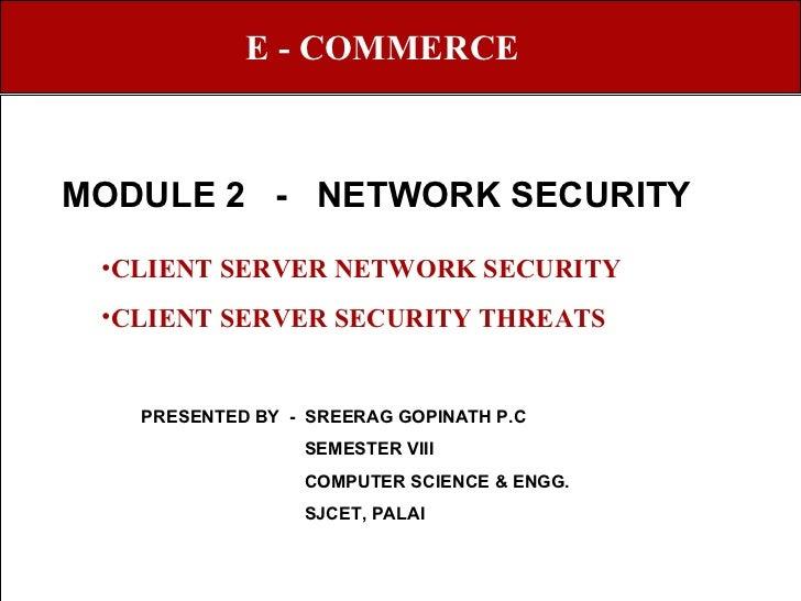 MODULE 2  -  NETWORK SECURITY E - COMMERCE <ul><li>CLIENT SERVER NETWORK SECURITY </li></ul><ul><li>CLIENT SERVER SECURITY...