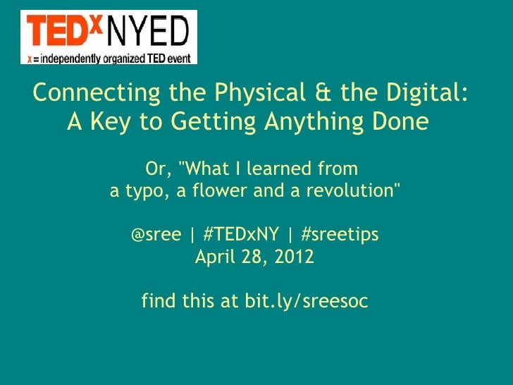My TEDxNYED talk: Connecting the Physical & the Digital: A Key to Getting Anything Done