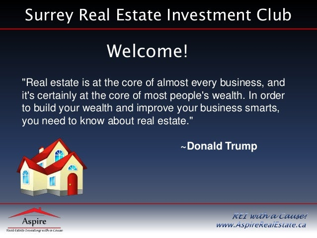 """Surrey Real Estate Investment Club                   Welcome!""""Real estate is at the core of almost every business, andits ..."""